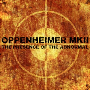 Oppenheimer Mk II - The Presence of the Abnormal (2013)