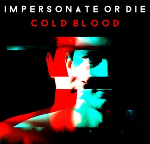 Impersonate or Die - Cold Blood (2014)
