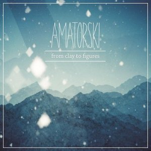 Amatorski - From Clay To Figures (2014)