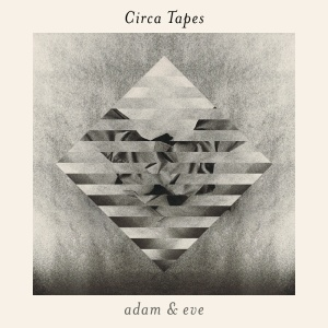 Circa Tapes - Adam & Eve (2014)