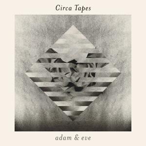 Circa Tapes - Adam & Eve (2014)