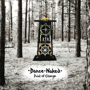 Dance Naked - Point of Change (lp; 2014)