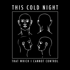 This Cold Night - That Which I Cannot Control (ep; 2014)