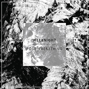 Weeknight - Post-Everything (lp; 2014)