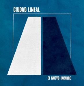 Ciudad Lineal - El Nuevo Hombre (lp; 2014)