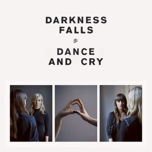 Darkness Falls - Dance And Cry (lp; 2015)