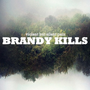 Brandy Kills - Violent but silent pain (lp; 2015)