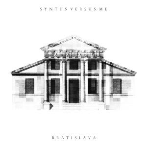 Synths Versus Me Feat. Vanessa Asbert: Bratislava (ep; 2015)