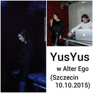 YusYus - koncert w Alter Ego (Szczecin; 10. 10. 2015)