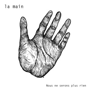 La Main: Nous Ne Serons Plus Rien (lp; 2015)