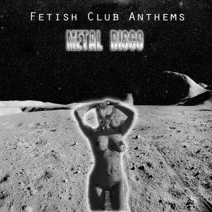 Metal Disco - Fetish Club Anthems (ep; 2015)