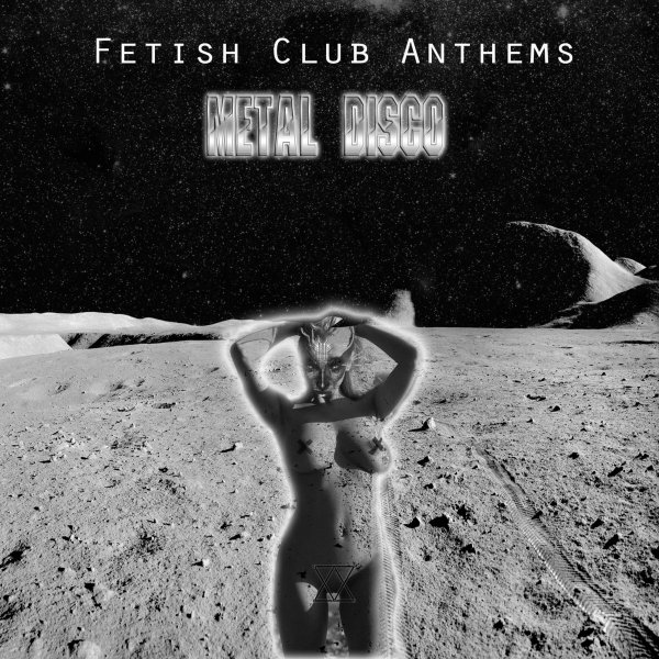 Metal Disco - Fetish Club Anthems (ep; 2015)