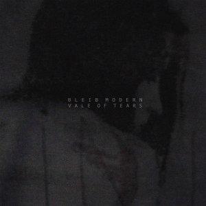 Bleib Modern - Vale Of Tears (LP; 2016)