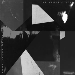 The Agnes Circle - Some Vaque Desire (LP; 2016)