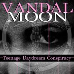 Vandal Moon - Teenage Daydream Conspiracy (LP; 2016)