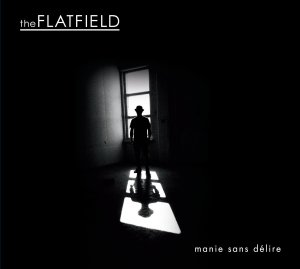 The Flatfield - manie sans délire (LP; 2017)