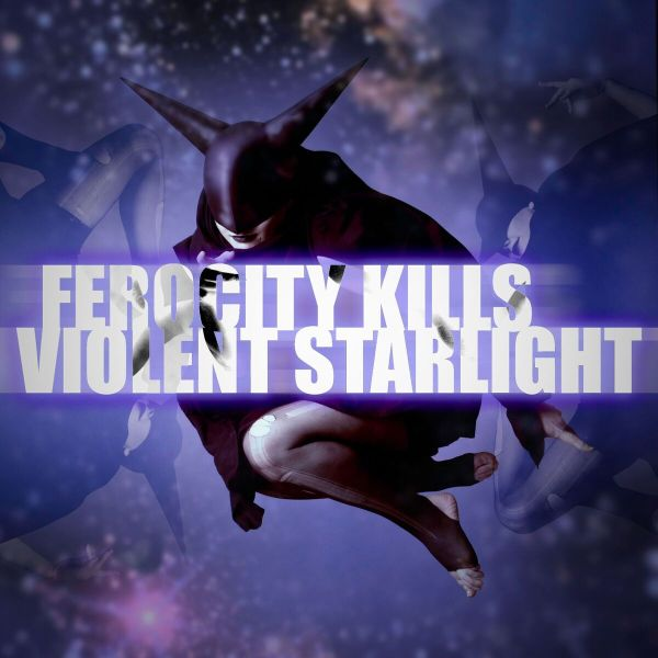 Ferocity Kills - Violent Starlight (single; 2017)