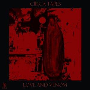 Circa Tapes - Love And Venom (LP; 2017)