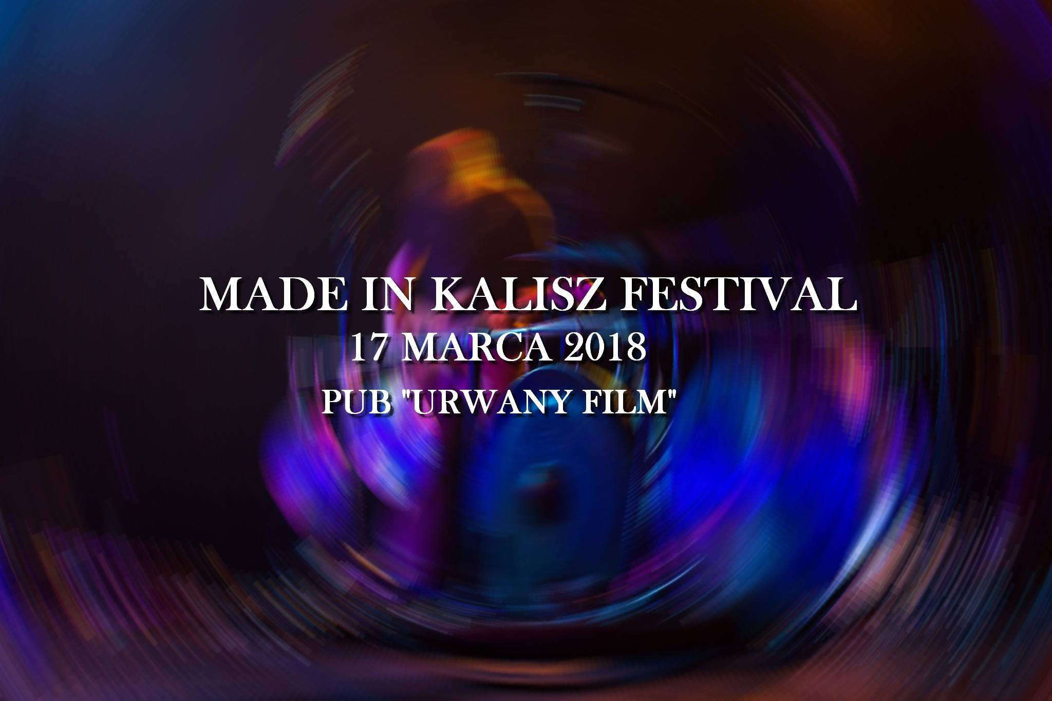 Made in Kalisz Festival 2018 (Kalisz - Pub Urwany Film - 17.03.2018)
