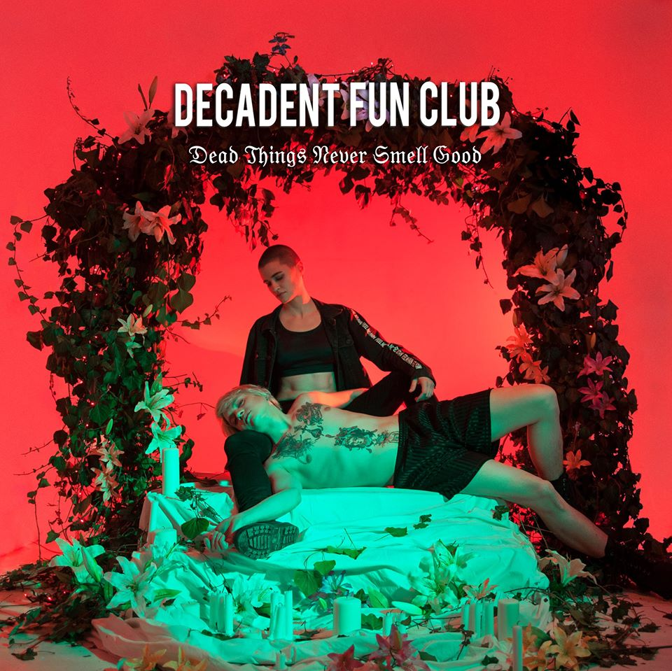 Decadent Fun Club - Dead Things Never Smell Good (single; 2018)