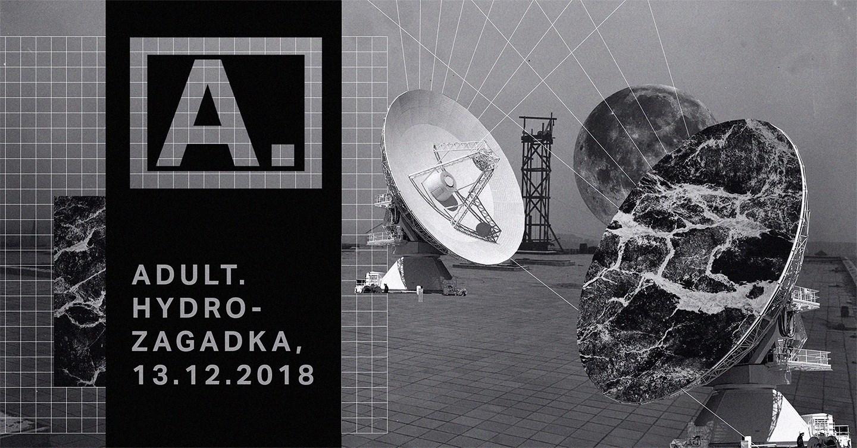 ADULT - Hydrozagadka - Warszawa - 13.12.2018