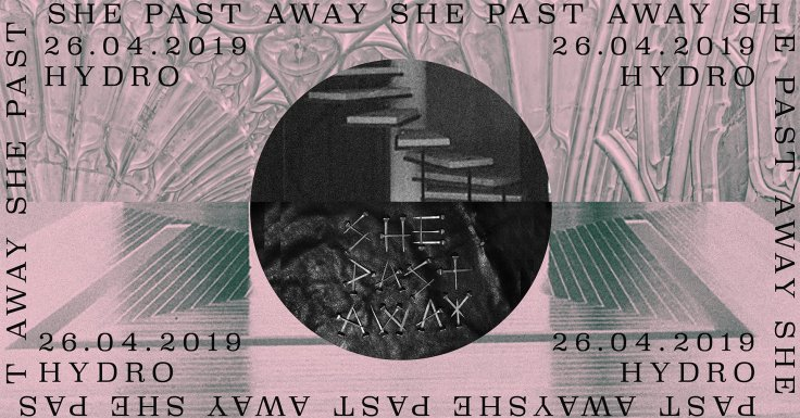 She Past Away - Hydrozagadka - Warszawa - 26.04.2019