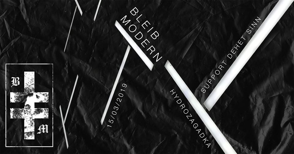 Bleib Modern - Dehet Sinn (Hydrozagadka - Warszawa - 15.03.2019)