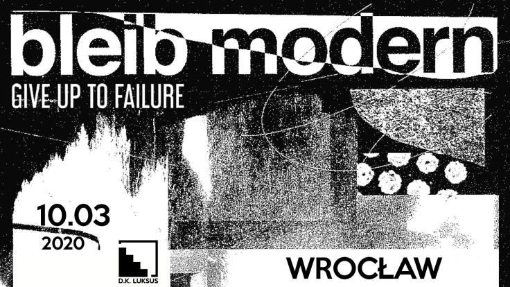 Bleib Modern - Give Up To Failure (DK Luksus - Wrocław - 10.03.2020)
