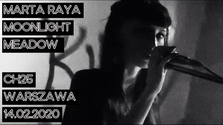 Marta Raya - Moonlight Meadow (CH25 - Warszawa - 14.02.2020)