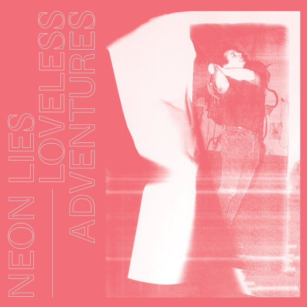 Neon Lies - Loveless Adventures (LP, 2020)