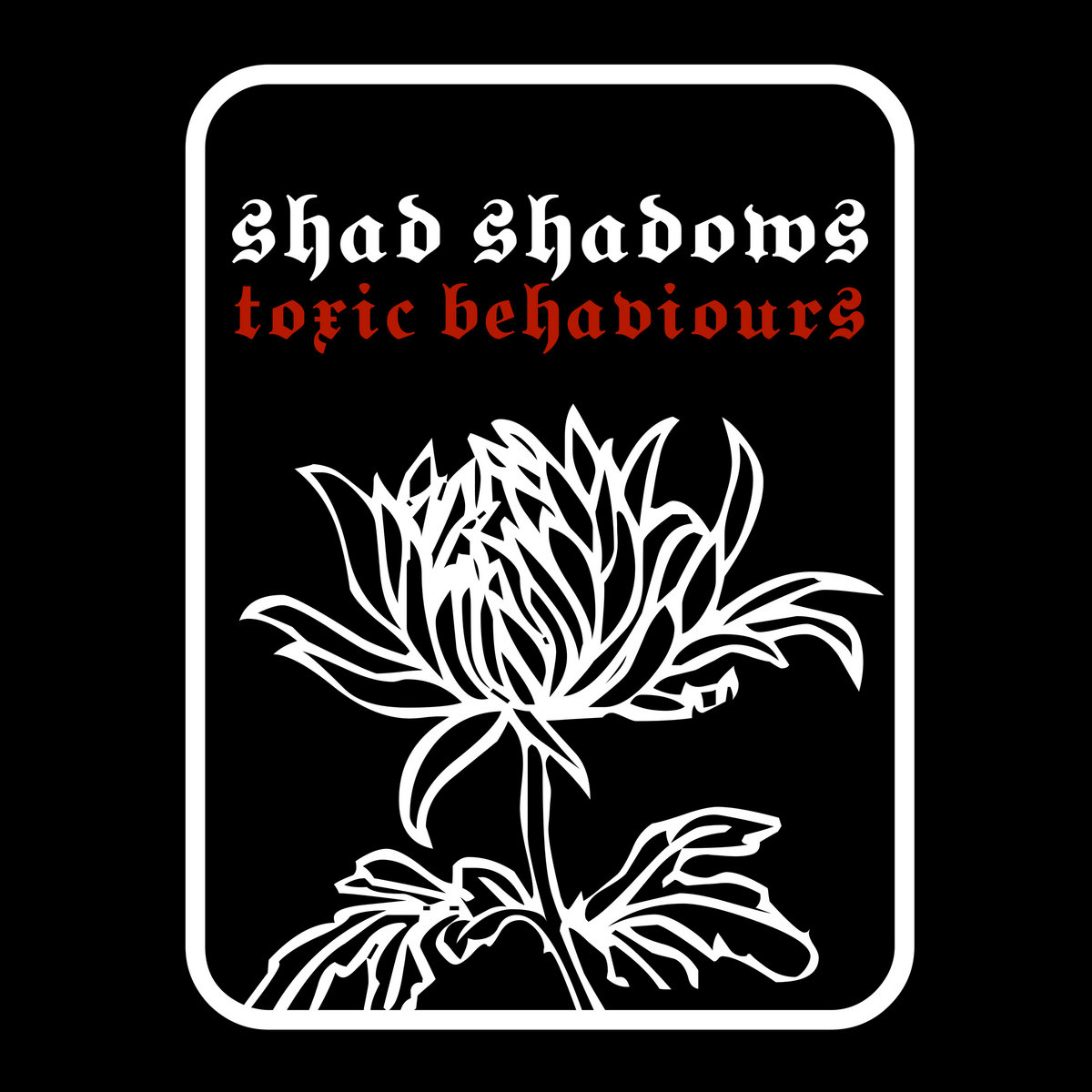 Shad Shadows - Toxic Behaviours (LP; 2020)