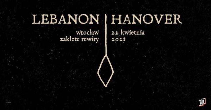 Lebanon Hanover - Zaklęte Rewiry - Wrocław - 22.04.2021