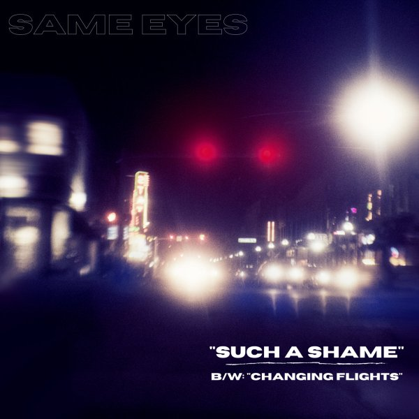 Same Eyes - Such A Shame : Changing Flights (2xsingle, 2021)
